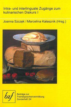 Intra- und interlinguale Zugänge zum kulinarischen Diskurs I von Kalasznik,  Marcelina, Szczęk,  Joanna