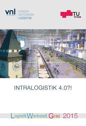 Intralogistik 4.0?! Logistik Werkstatt Graz 2015, 19.-20. Mai 2015 von Jodin,  Dirk, Landschützer,  Christian