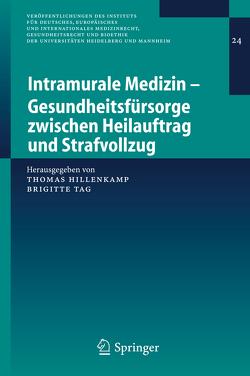 Intramurale Medizin – Gesundheitsfürsorge zwischen Heilauftrag und Strafvollzug von Hillenkamp,  Thomas, Tag,  Brigitte