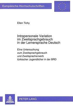 Intrapersonale Variation im Zweitsprachgebrauch in der Lernersprache Deutsch von Tichy,  Ellen