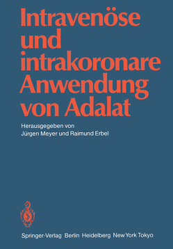 Intravenöse und intrakoronare Anwendung von Adalat von Erbel,  Raimund, Meyer,  Jürgen