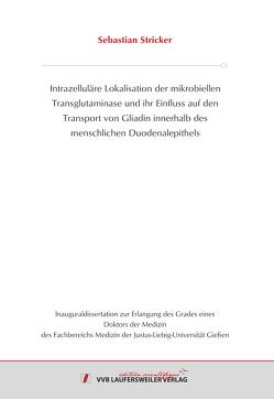 Intrazelluläre Lokalisation der mikrobiellen Transglutaminase und ihr Einfluss auf den Transport von Gliadin innerhalb des menschlichen Duodenalepithels von Stricker,  Sebastian