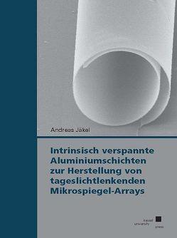 Intrinsisch verspannte Aluminiumschichten zur Herstellung von tageslichtlenkenden Mikrospiegel-Arrays von Jäkel,  Andreas
