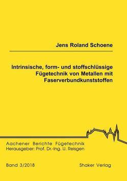 Intrinsische, form- und stoffschlüssige Fügetechnik von Metallen mit Faserverbundkunststoffen von Schoene,  Jens Roland