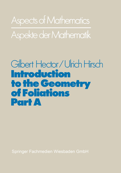 Introduction to the Geometry of Foliations, Part A von Hector,  Gilbert, Hirsch,  Ulrich