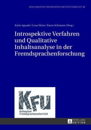 Introspektive Verfahren und Qualitative Inhaltsanalyse in der Fremdsprachenforschung von Aguado,  Karin, Heine,  Lena, Schramm,  Karen
