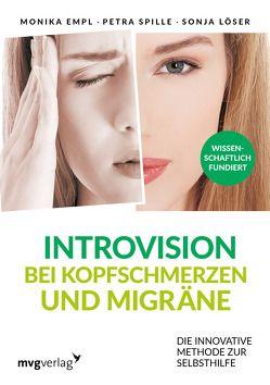 Introvision bei Kopfschmerzen und Migräne von Empl,  Monika, Löser,  Sonja, Spille,  Petra