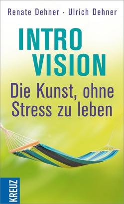Introvision – die Kunst, ohne Stress zu leben von Dehner,  Renate, Dehner,  Ulrich