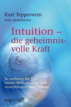 Intuition – die geheimnisvolle Kraft von Tepperwein,  Kurt