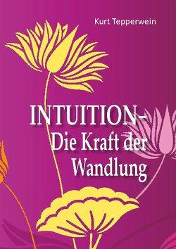 Intuition – Die Kraft der Wandlung von Tepperwein,  Kurt