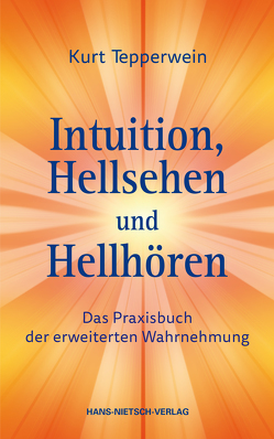 Intuition, Hellsehen und Hellhören von Tepperwein,  Kurt