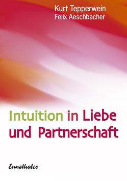 Intuition in Liebe und Partnerschaft von Aeschbacher,  Felix, Tepperwein,  Kurt