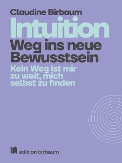 Intuition – Weg ins neue Bewusstsein von Birbaum,  Claudine