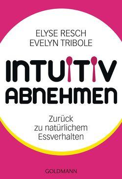 Intuitiv abnehmen von Lichtner,  Gabriele, Resch,  Elyse, Tribole,  Evelyn
