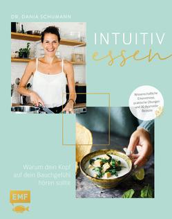 Intuitiv essen – Warum dein Kopf auf dein Bauchgefühl hören sollte von Daniels,  Sabrina Sue, Schumann,  Dania, Siwonia,  Grit