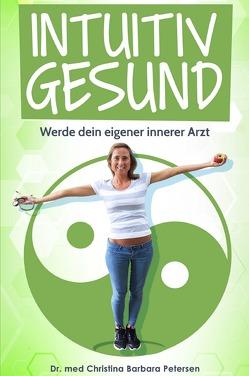 Intuitiv gesund von Petersen,  Dr. med. Christina Barbara