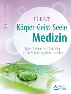 Intuitive Körper-Geist-Seele-Medizin von Jacobs,  Anke