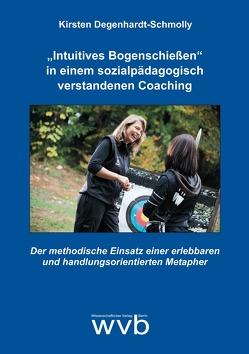 """""""Intuitives Bogenschießen"""" in einem sozialpädagogisch verstandenen Coaching von Degenhardt-Schmolly,  Kirsten"""
