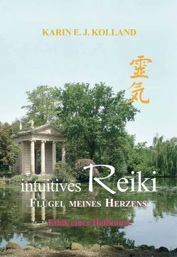 Intuitives Reiki  Flügel meines Herzens von Bleimuth,  Kathrin, Bleimuth,  Manfred, Bleimuth,  Thomas, Kolland,  Karin E. J., Kolland,  Kordula