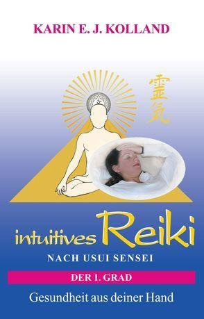 intuitives Reiki nach Usui Sensei der 1. Grad von Kolland,  Karin E. J.