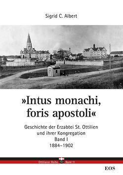 Intus monachi, foris apostoli – Geschichte der Erzabtei Sankt Ottilien und ihrer Kongregation von Albert,  Sigrid