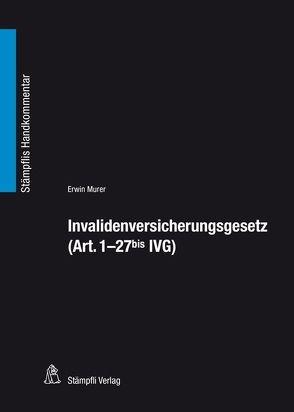 Invalidenversicherungsgesetz (Art. 1- 27bis IVG) von Murer,  Erwin