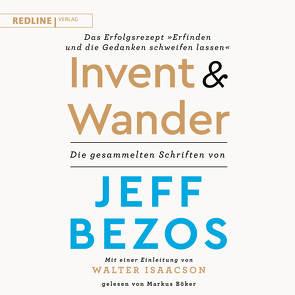 Invent and Wander – Das Erfolgsrezept »Erfinden und die Gedanken schweifen lassen« von Bezos,  Jeff, Böker,  Markus, Freundl,  Hans, Isaacson,  Walter, Lerz,  Anja, Schmid,  Sigrid