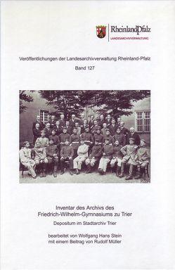 Inventar des Archivs des Friedrich-Wilhelm-Gymnasiums zu Trier von Müller,  Rudolf, Stein,  Wolfgang Hans