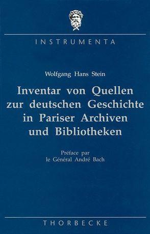 Inventar von Quellen zur deutschen Geschichte in Pariser Archiven und Bibliotheken von Stein,  Wolfgang H