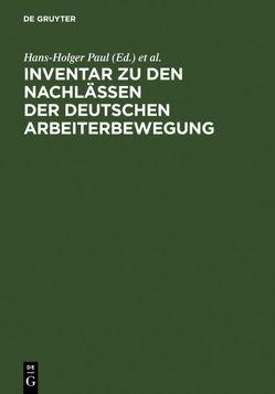 Inventar zu den Nachlässen der deutschen Arbeiterbewegung von Archiv der Sozialen Demokratie Bonn, Paul,  Hans-Holger