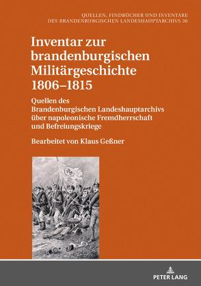 Inventar zur brandenburgischen Militärgeschichte 1806–1815 von Geßner,  Klaus, Neitmann,  Klaus