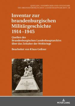 Inventar zur brandenburgischen Militärgeschichte 1914−1945 von Geßner,  Klaus, Neitmann,  Klaus
