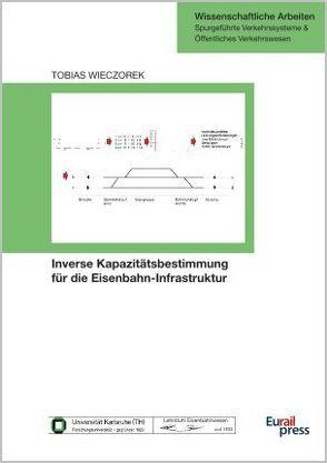 Inverse Kapazitätsbestimmung für die Eisenbahn-Infrastruktur von Wieczorek,  Tobias
