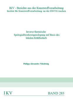 Inverse thermische Spritzgießwerkzeugauslegung auf Basis des lokalen Kühlbedarfs von Nikoleizig,  Philipp Alexander