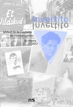Invertito. Jahrbuch für die Geschichte der Homosexualitäten / Invertito. 14. Jahrgang 2012 von Jodjohn,  Jan-André, Leidinger,  Christiane, Lindeqvist,  Karin, Wäldner,  Christian-Alexander