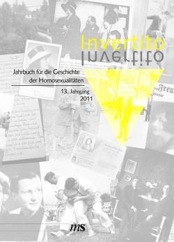 Invertito. Jahrbuch für die Geschichte der Homosexualitäten / Invertito. 13. Jahrgang 2011 von Boxhammer,  Ingeborg, Leidinger,  Christiane, Lorenz,  Gottfried, Weingand,  Hans-Peter