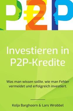 Investieren in P2P Kredite von Barghoorn,  Kolja, Wrobbel,  Lars