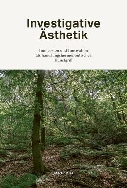 Investigative Ästhetik von Kiel,  Martin