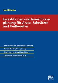 Investitionen und Investitionsplanung für Ärzte, Zahnärzte und Heilberufler von Dauber,  Harald