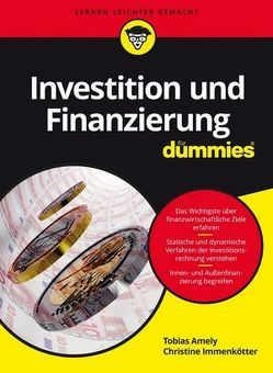 Investition und Finanzierung für Dummies von Amely,  Tobias, Immenkötter,  Christine
