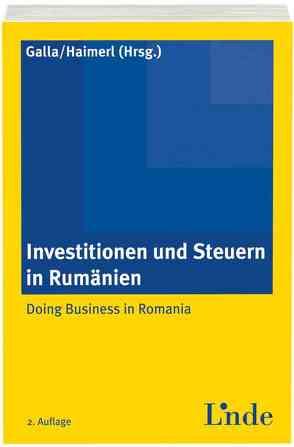 Investitionen und Steuern in Rumänien von Galla,  Harald, Haimerl,  Franz