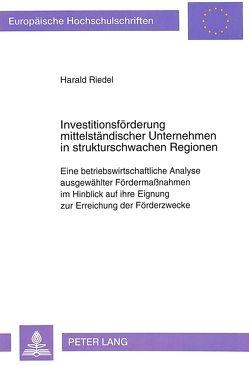 Investitionsförderung mittelständischer Unternehmen in strukturschwachen Regionen von Riedel,  Harald