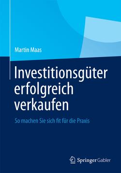 Investitionsgüter erfolgreich verkaufen von Maas,  Martin