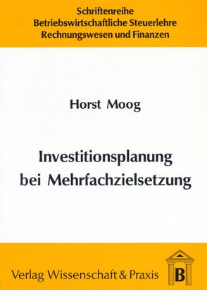 Investitionsplanung bei Mehrfachzielsetzung von Moog,  Horst
