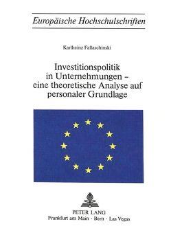 Investitionspolitik in Unternehmungen – eine theoretische Analyse aus personaler Grundlage von Fallaschinski,  Karlheinz