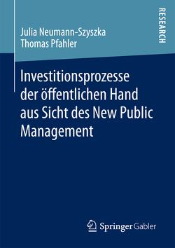 Investitionsprozesse der öffentlichen Hand aus Sicht des New Public Management von Neumann-Szyszka,  Julia, Pfahler,  Thomas