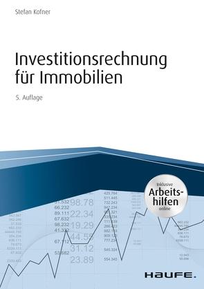 Investitionsrechnung für Immobilien – inkl. Arbeitshilfen online von Kofner,  Stefan