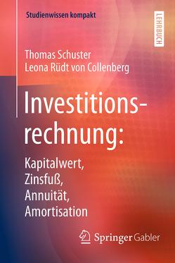 Investitionsrechnung: Kapitalwert, Zinsfuß, Annuität, Amortisation von Rüdt von Collenberg,  Leona, Schuster,  Thomas