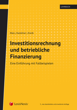 Investitionsrechnung und betriebliche Finanzierung von Haslehner,  Franz, Kreidl,  Christian, Wala,  Thomas