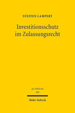 Investitionsschutz im Zulassungsrecht von Lampert,  Steffen